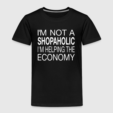 I'm Not A Shopaholic - Toddler Premium T-Shirt