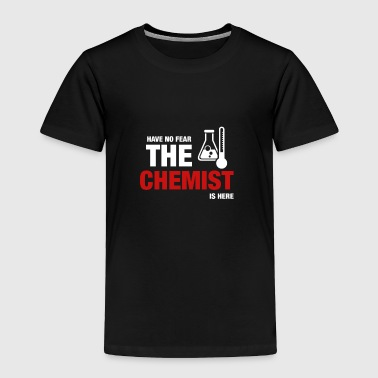 Have No Fear The Chemist Is Here - Toddler Premium T-Shirt
