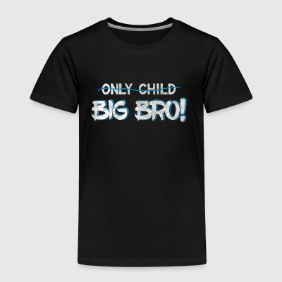 Only Child? You're A Big Bro now!  Best Bro Ever - Toddler Premium T-Shirt