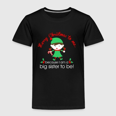 Merry Christmas To Me Because I Am A Big Sister - Toddler Premium T-Shirt