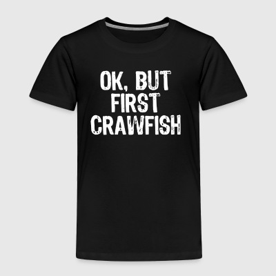 Ok But First Crawfish - Toddler Premium T-Shirt