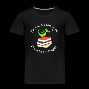 Reading | Not a Book Worm, I'm A Book Dragon - Toddler Premium T-Shirt