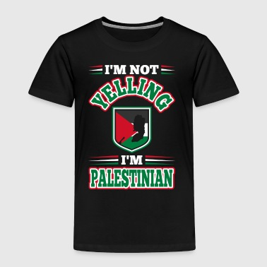 Im Not Yelling Im Palestinian - Toddler Premium T-Shirt