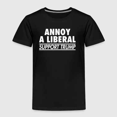 Annoy Liberal Support Trump - Toddler Premium T-Shirt