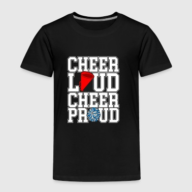 Cheer Loud Cheer Proud - Toddler Premium T-Shirt