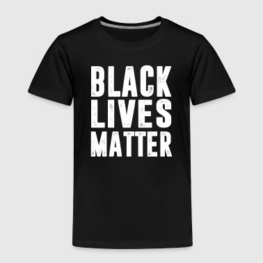 Black Lives Matter T-Shirt - Toddler Premium T-Shirt
