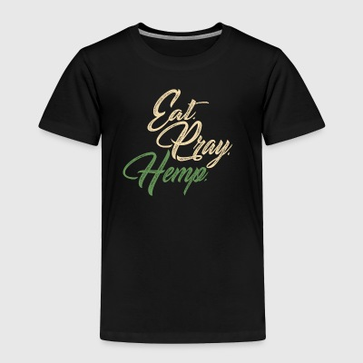 Eat. Pray. Hemp. - Toddler Premium T-Shirt