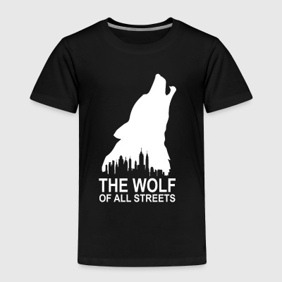 The Wolf Of All Streets - Toddler Premium T-Shirt