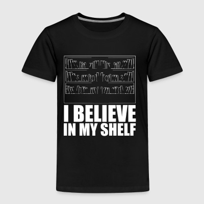 Funny Book T Shirt I Believe In My Shelf - Toddler Premium T-Shirt