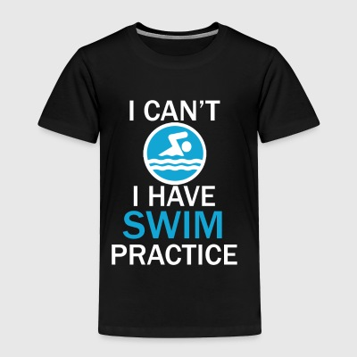 Funy Swimmers Shirt I can't I have Swim Practice - Toddler Premium T-Shirt