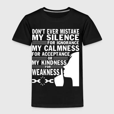 Don't Mistake My Silence For Ignorance T Shirt - Toddler Premium T-Shirt