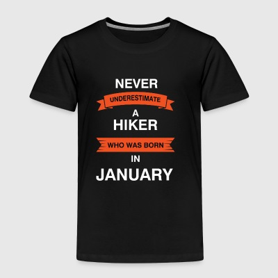 Never underestimate a hiker who was born in Jan - Toddler Premium T-Shirt