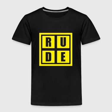 Rude - Toddler Premium T-Shirt