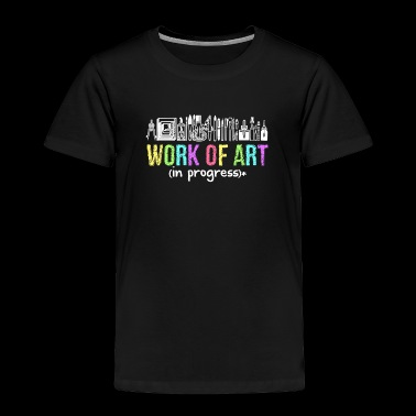 Work Of Art In Progress Artist Shirt - Toddler Premium T-Shirt