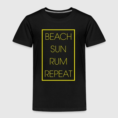 Beach Sun Rum Repeat - Toddler Premium T-Shirt