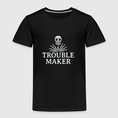 Troublemaker - Toddler Premium T-Shirt