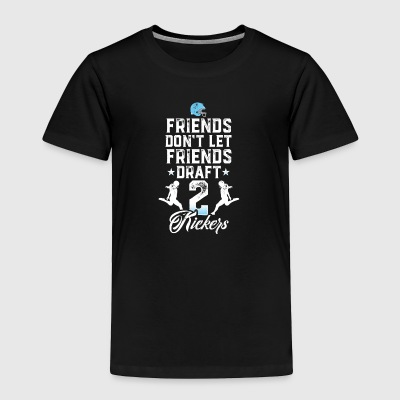 Friends Don't Let Friends Draft 2 Kickers - Toddler Premium T-Shirt
