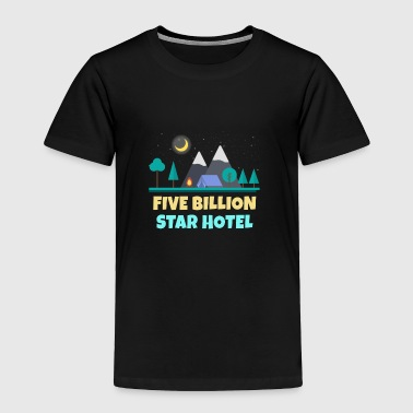 Five Billion Star Hotel Camping - Toddler Premium T-Shirt