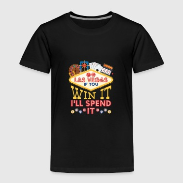 Las Vegas If You Win It I'll Spend It - Toddler Premium T-Shirt