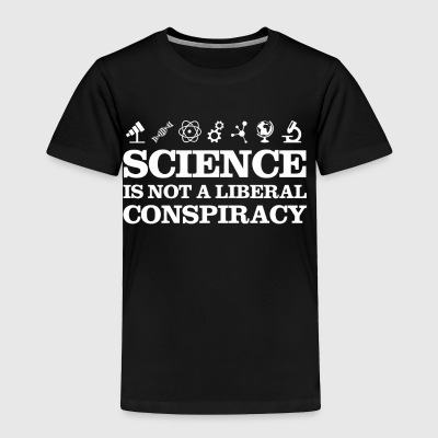 Science is not a liberal conspiracy - Toddler Premium T-Shirt