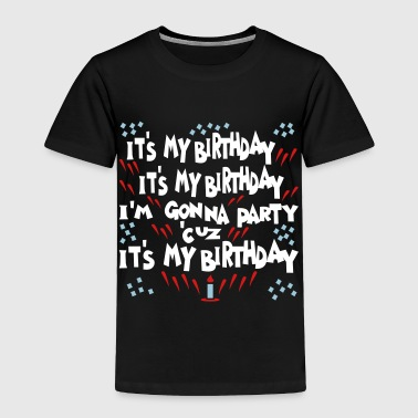 It's My Birthday, I'm Gonna Party - Toddler Premium T-Shirt