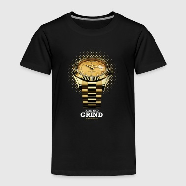 RISE AND GRIND TIME IS MONEY - Toddler Premium T-Shirt