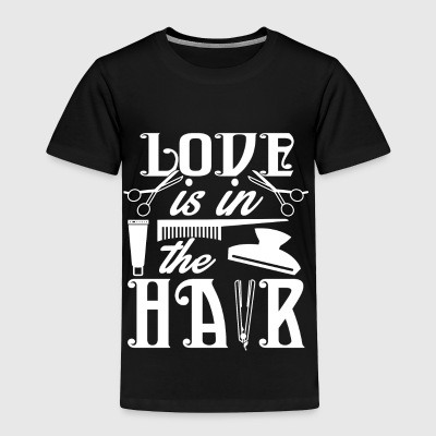 Love Is In The Hair T Shirt - Toddler Premium T-Shirt