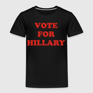 Vote For Hillary - Toddler Premium T-Shirt