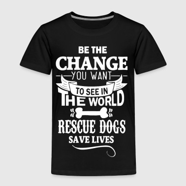 Rescue Dogs Save Lives Shirt - Toddler Premium T-Shirt