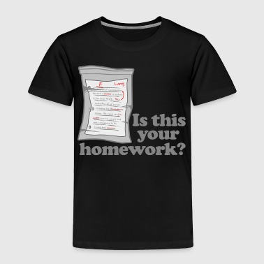 This Your Homework Larry - Toddler Premium T-Shirt