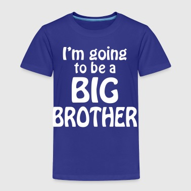 i am going to be a big brother - Toddler Premium T-Shirt