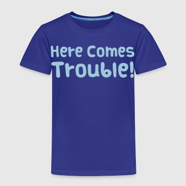 Here Comes Trouble - Toddler Premium T-Shirt
