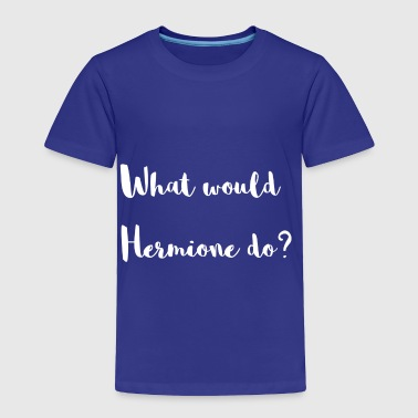 What would Hermione do? - Toddler Premium T-Shirt