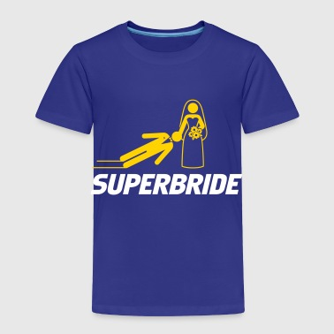 Super Bride Super Bride! - Toddler Premium T-Shirt