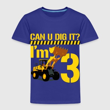 Can U Dig it? I'm 3 - Toddler Premium T-Shirt