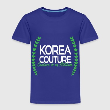 Korea Couture - Couture is an Attitude - Toddler Premium T-Shirt