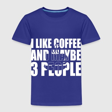 i like coffee and maybe - Toddler Premium T-Shirt