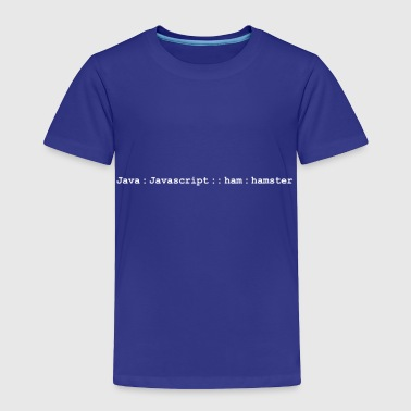 Java is to Javascript as ham is to hamster analogy - Toddler Premium T-Shirt