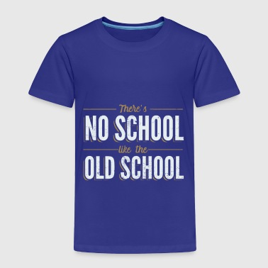 Old School There's No School Like the Old School - Toddler Premium T-Shirt