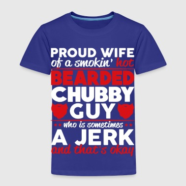 Bearded Chubby PROUD WIFE OF BEARDED CHUBBY GUY SHIRT - Toddler Premium T-Shirt