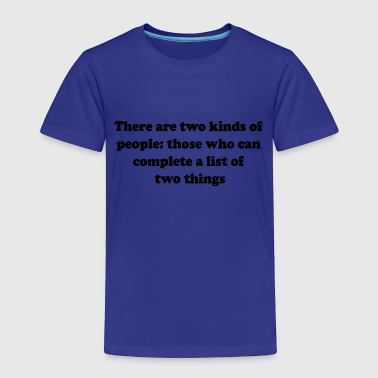 Two kinds of people - Toddler Premium T-Shirt