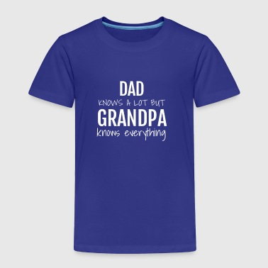 dad knows a lot but grandpa knows everything - Toddler Premium T-Shirt