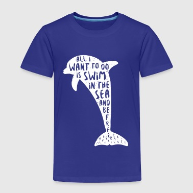Swim and be free dolphin silhouette - Toddler Premium T-Shirt