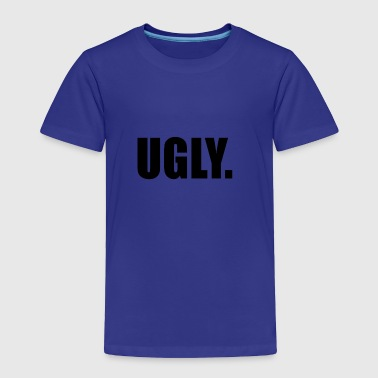 UGLY - Toddler Premium T-Shirt