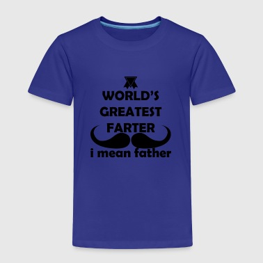 Greatest Farter I Mean Father - Toddler Premium T-Shirt