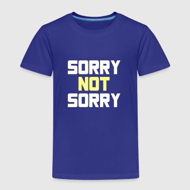 SORRY NOT SORRY - Toddler Premium T-Shirt