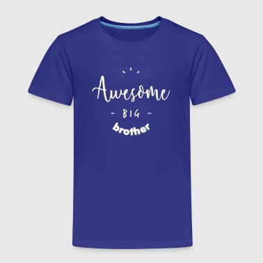 Awesome BIG Brother - Toddler Premium T-Shirt
