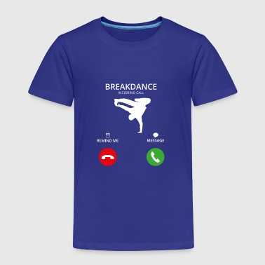 Call Mobile Anruf breakdance bboy breakin - Toddler Premium T-Shirt