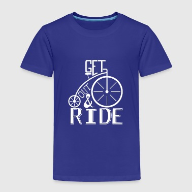 get out and ride - Toddler Premium T-Shirt