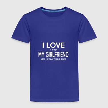 Play video game girlfriend shirt - Toddler Premium T-Shirt